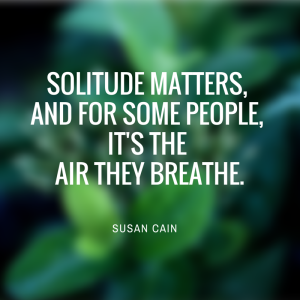Quiet is might.Solitude is